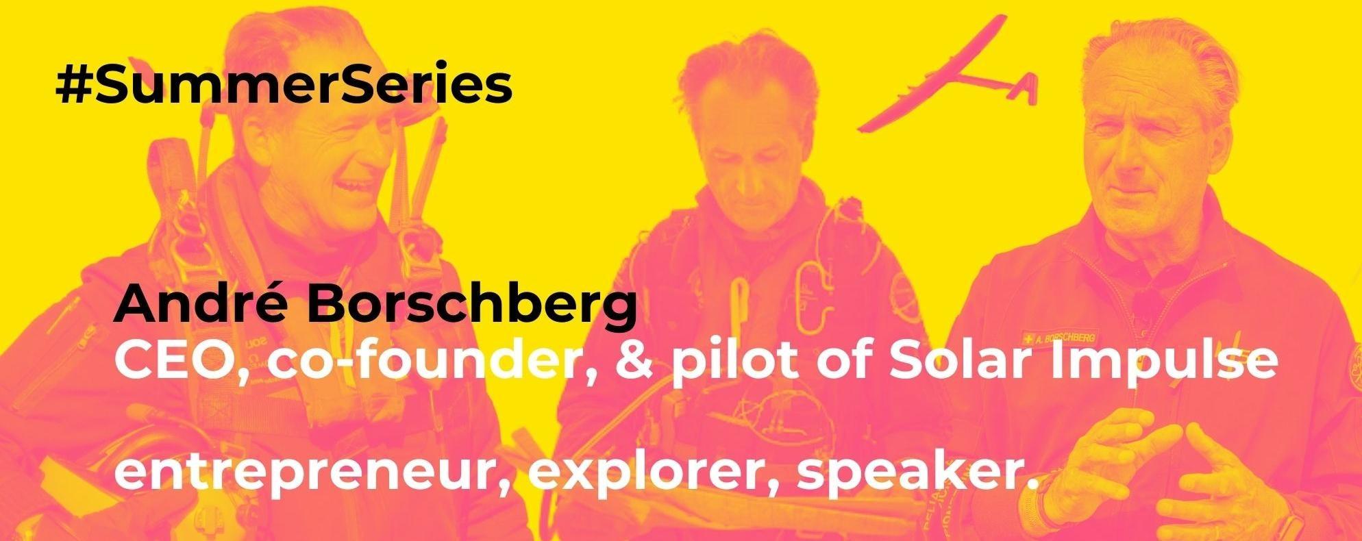 #SummerSeries: 5 questions for André Borschberg—entrepreneur, explorer, speaker